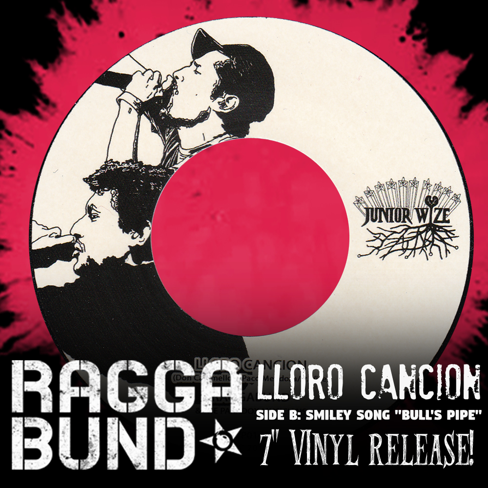 "Upcoming new release by 7"" vinyl!!! RAGGABUND ""LLORO CANCION"" / SMILEY SONG ""BULL'S PIPE"""